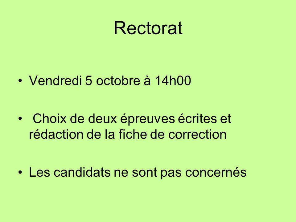 Rectorat Vendredi 5 octobre à 14h00 Choix de deux épreuves écrites et rédaction de la fiche de correction Les candidats ne sont pas concernés