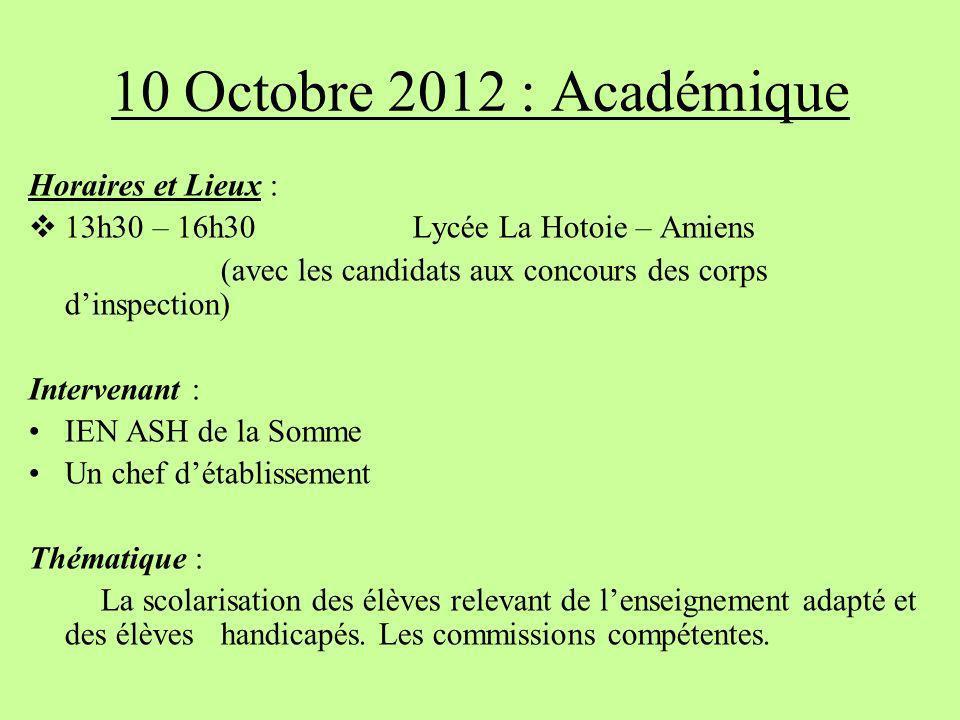 10 Octobre 2012 : Académique Horaires et Lieux : 13h30 – 16h30 Lycée La Hotoie – Amiens (avec les candidats aux concours des corps dinspection) Interv