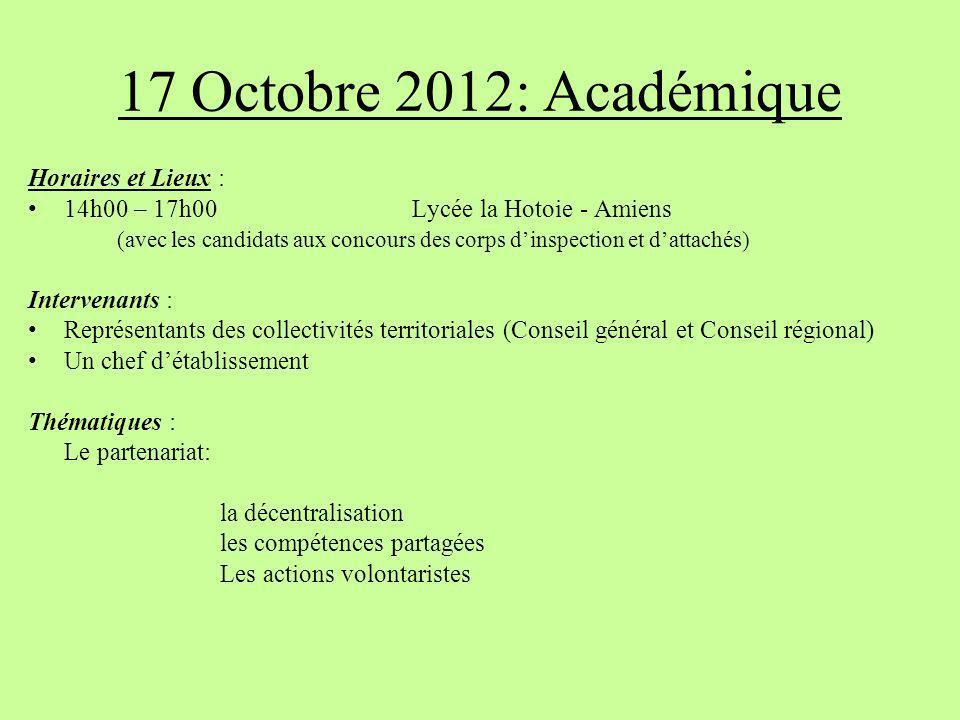 17 Octobre 2012: Académique Horaires et Lieux : 14h00 – 17h00 Lycée la Hotoie - Amiens (avec les candidats aux concours des corps dinspection et datta