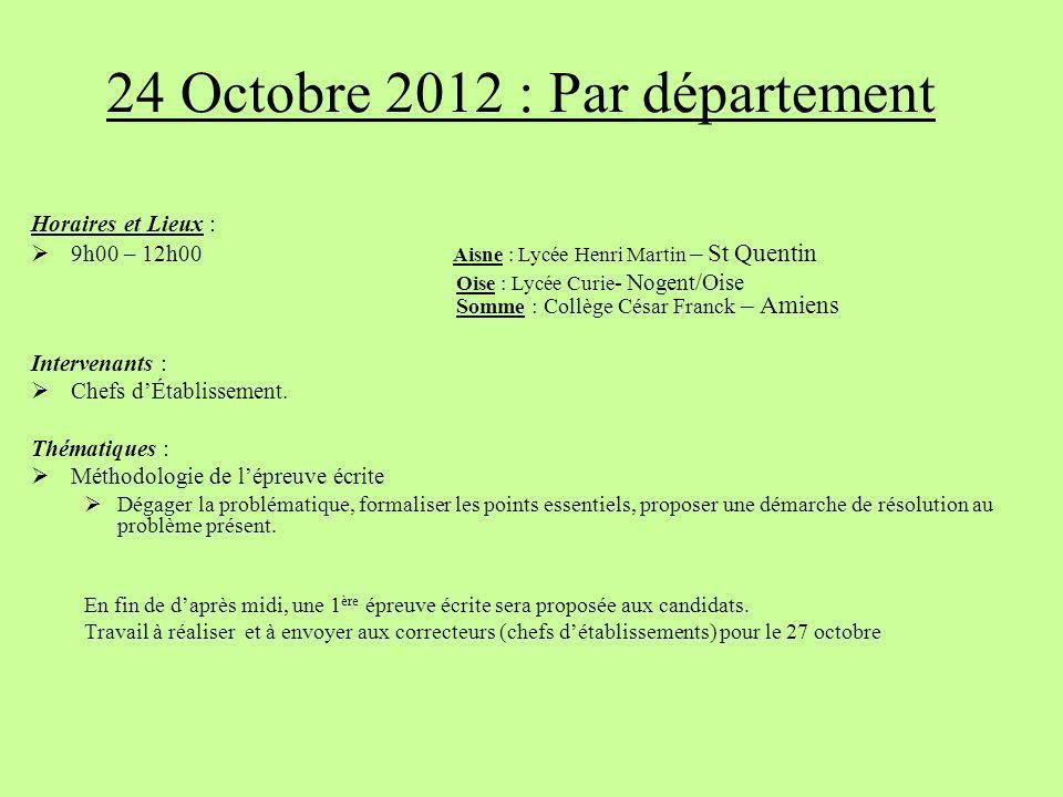 24 Octobre 2012 : Par département Horaires et Lieux : 9h00 – 12h00 Aisne : Lycée Henri Martin – St Quentin Oise : Lycée Curie - Nogent/Oise Somme : Co