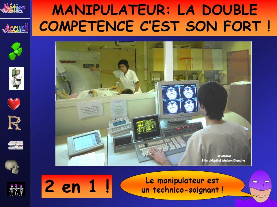 MANIPULATEUR: LA DOUBLE COMPETENCE CEST SON FORT ! 2 en 1 ! Le manipulateur est un technico-soignant ! Site :Hôpital Maison Blanche IFMERM