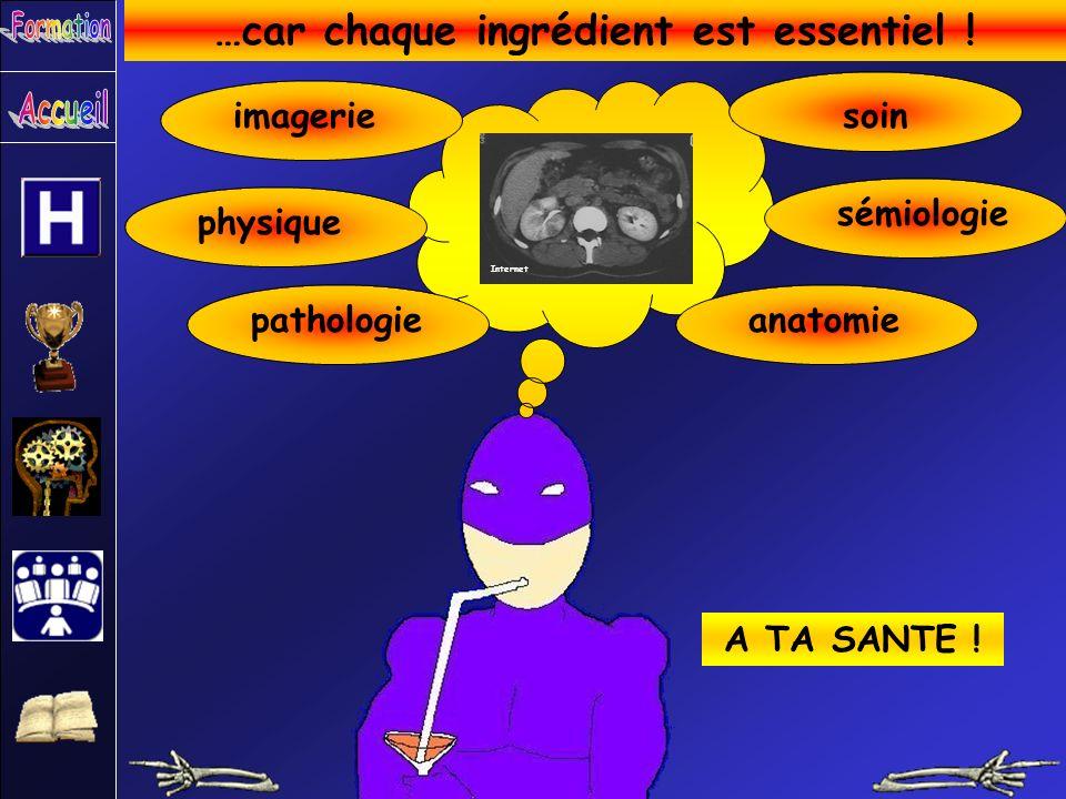 …car chaque ingrédient est essentiel ! A TA SANTE ! physique soin imagerieanatomiepathologiesémiologie Internet