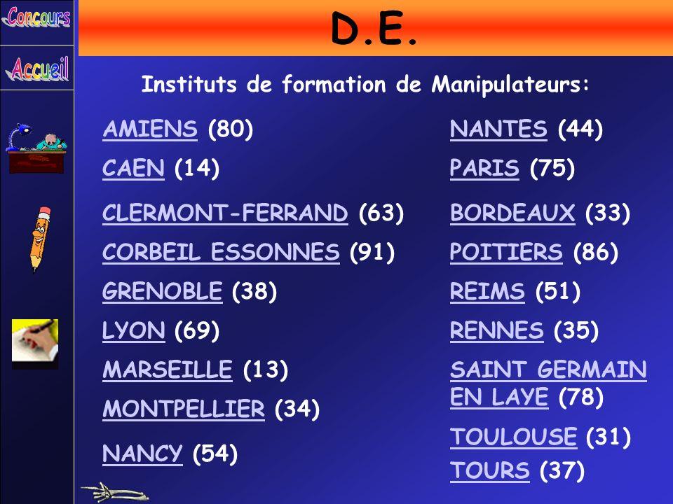 D.E. Instituts de formation de Manipulateurs: AMIENSAMIENS (80) CAENCAEN (14) CLERMONT-FERRANDCLERMONT-FERRAND (63) CORBEIL ESSONNESCORBEIL ESSONNES (