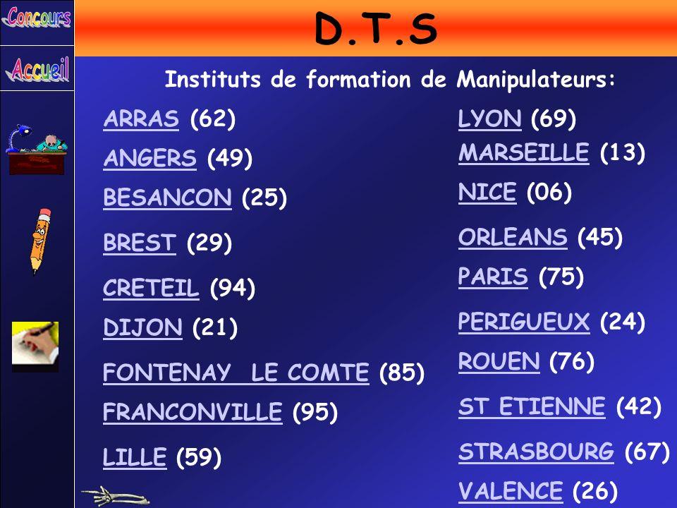D.T.S Instituts de formation de Manipulateurs: LYONLYON (69) MARSEILLEMARSEILLE (13) NICENICE (06) ORLEANSORLEANS (45) PARISPARIS (75) ANGERSANGERS (4