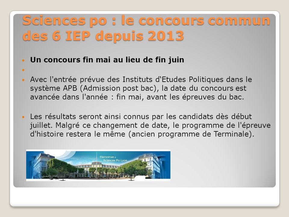 Sciences po : le concours commun des 6 IEP depuis 2013 Un concours fin mai au lieu de fin juin Avec l'entrée prévue des Instituts dEtudes Politiques d