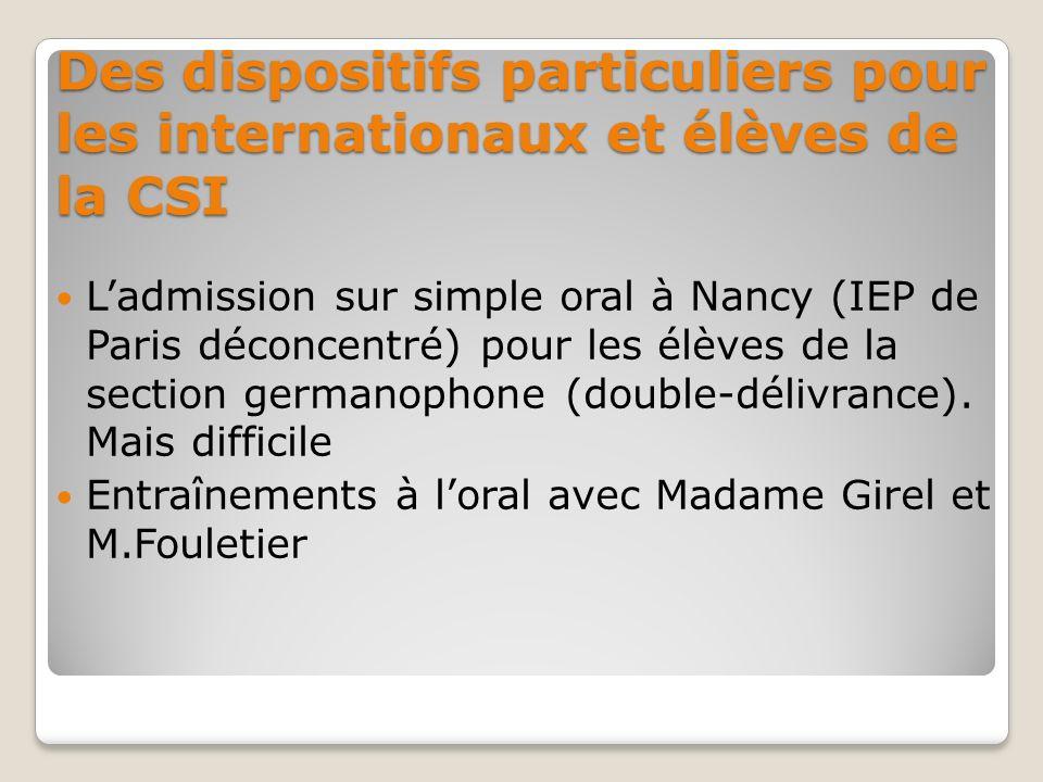 Des dispositifs particuliers pour les internationaux et élèves de la CSI Ladmission sur simple oral à Nancy (IEP de Paris déconcentré) pour les élèves de la section germanophone (double-délivrance).