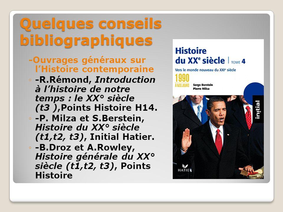 Quelques conseils bibliographiques -Ouvrages généraux sur lHistoire contemporaine -R.Rémond, Introduction à lhistoire de notre temps : le XX° siècle (