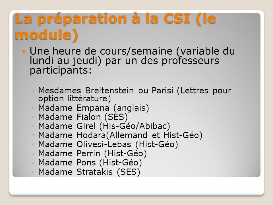 La préparation à la CSI (le module) Une heure de cours/semaine (variable du lundi au jeudi) par un des professeurs participants: Mesdames Breitenstein