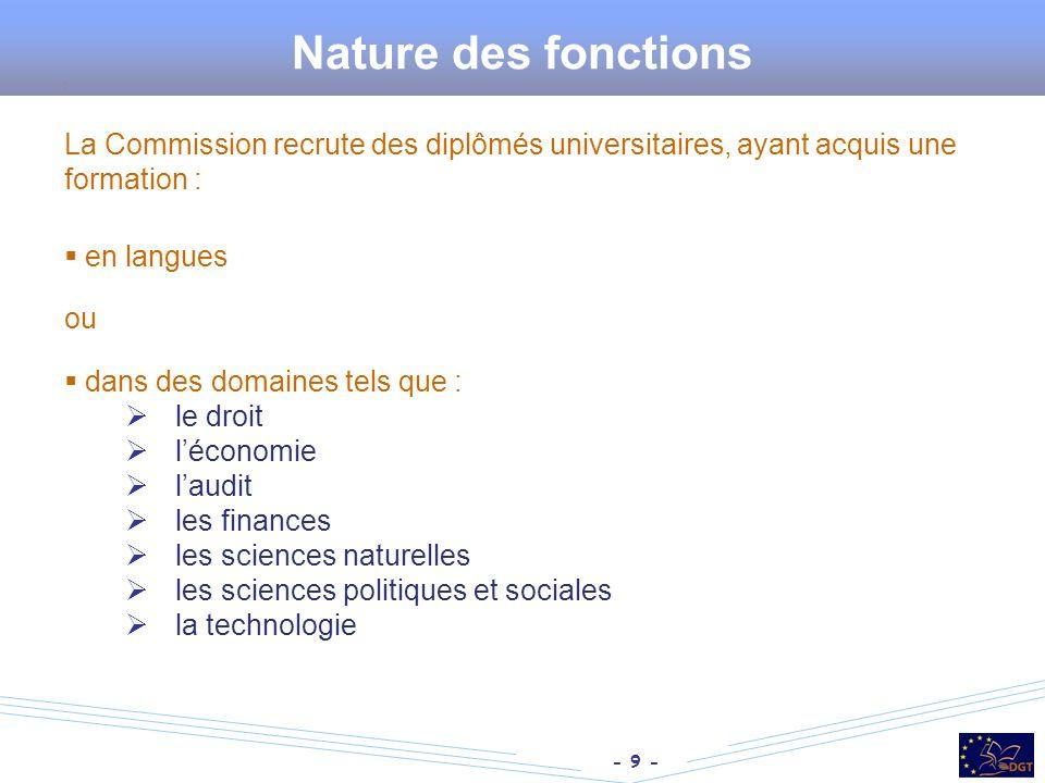- 9 - Nature des fonctions : La Commission recrute des diplômés universitaires, ayant acquis une formation : en langues ou dans des domaines tels que