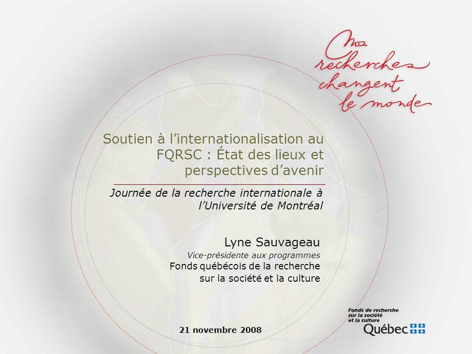 Soutenir les collaborations internationales des chercheurs Portrait des leviers 12 Journée de la recherche internationale à lUdeM Indirectement, par lentremise des subventions Plus directement, par la vocation « internationalisation » des Regroupements stratégiques