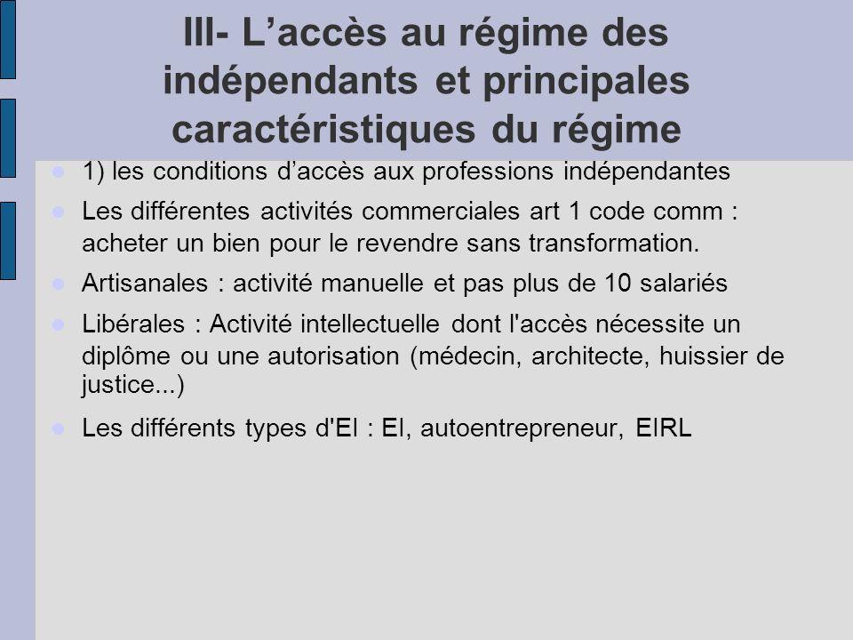 III- Laccès au régime des indépendants et principales caractéristiques du régime 1) les conditions daccès aux professions indépendantes Les différente