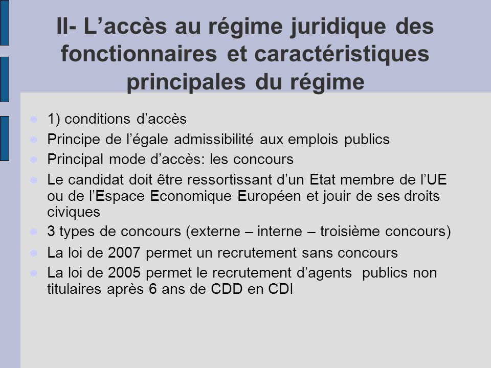 II- Laccès au régime juridique des fonctionnaires et caractéristiques principales du régime 1) conditions daccès Principe de légale admissibilité aux