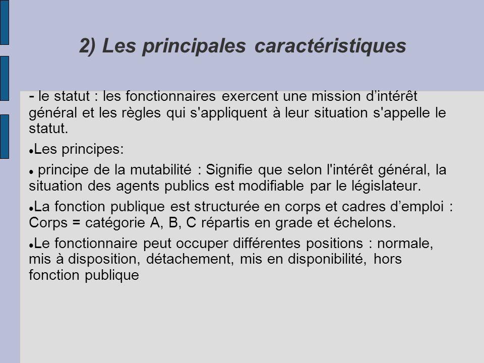 2) Les principales caractéristiques - le statut : les fonctionnaires exercent une mission dintérêt général et les règles qui s'appliquent à leur situa