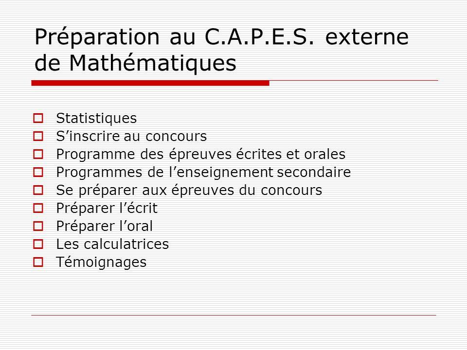 Préparation au C.A.P.E.S. externe de Mathématiques Statistiques Sinscrire au concours Programme des épreuves écrites et orales Programmes de lenseigne