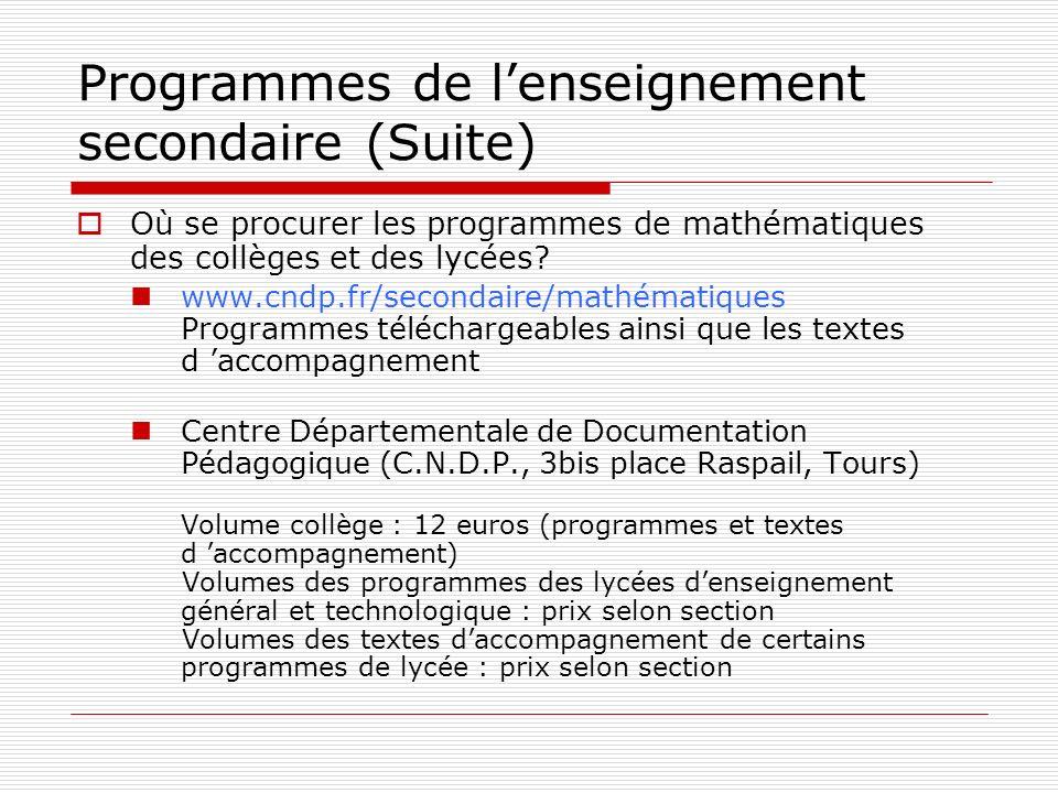 Programmes de lenseignement secondaire (Suite) Où se procurer les programmes de mathématiques des collèges et des lycées? www.cndp.fr/secondaire/mathé