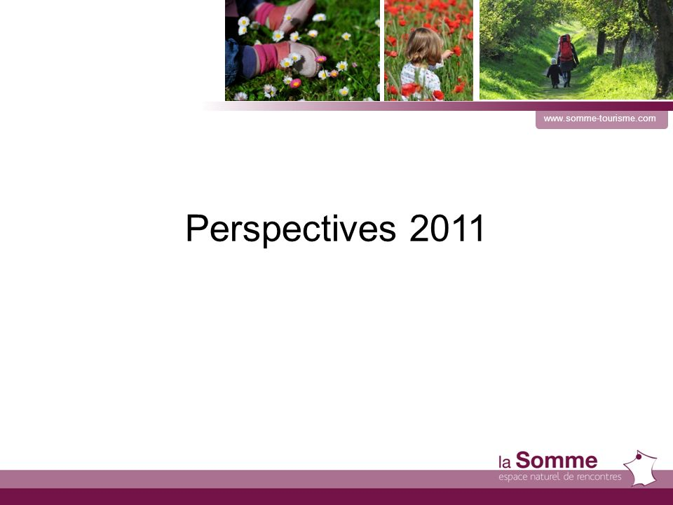 www.somme-tourisme.com Perspectives 2011