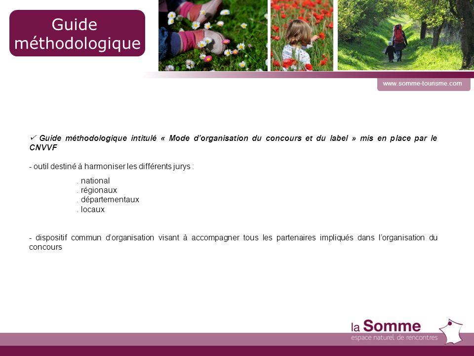 18 www.somme-tourisme.com Guide méthodologique Guide méthodologique intitulé « Mode dorganisation du concours et du label » mis en place par le CNVVF - outil destiné à harmoniser les différents jurys :.