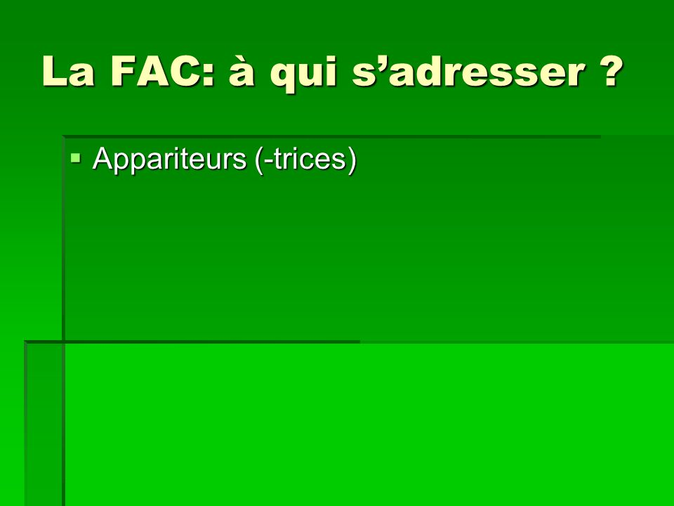 La FAC: à qui sadresser Appariteurs (-trices) Appariteurs (-trices)