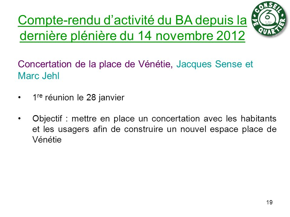 Compte-rendu dactivité du BA depuis la dernière plénière du 14 novembre 2012 Concertation de la place de Vénétie, Jacques Sense et Marc Jehl 1 re réun
