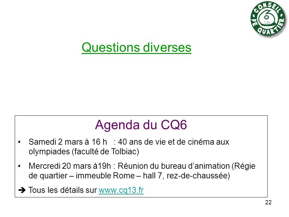 Questions diverses 22 Agenda du CQ6 Samedi 2 mars à 16 h : 40 ans de vie et de cinéma aux olympiades (faculté de Tolbiac) Mercredi 20 mars à19h : Réun