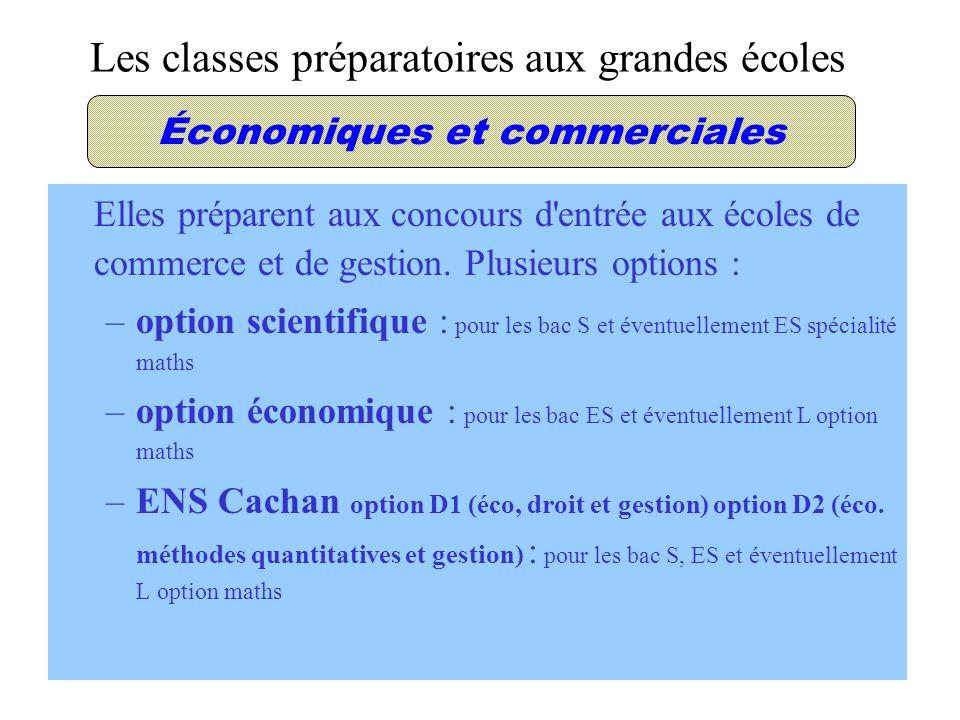 Les classes préparatoires aux grandes écoles Économiques et commerciales Elles préparent aux concours d entrée aux écoles de commerce et de gestion.