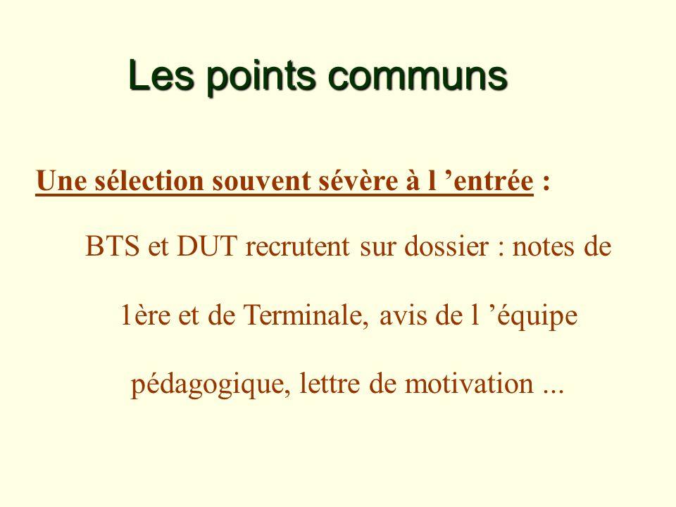 Les points communs Une sélection souvent sévère à l entrée : BTS et DUT recrutent sur dossier : notes de 1ère et de Terminale, avis de l équipe pédagogique, lettre de motivation...