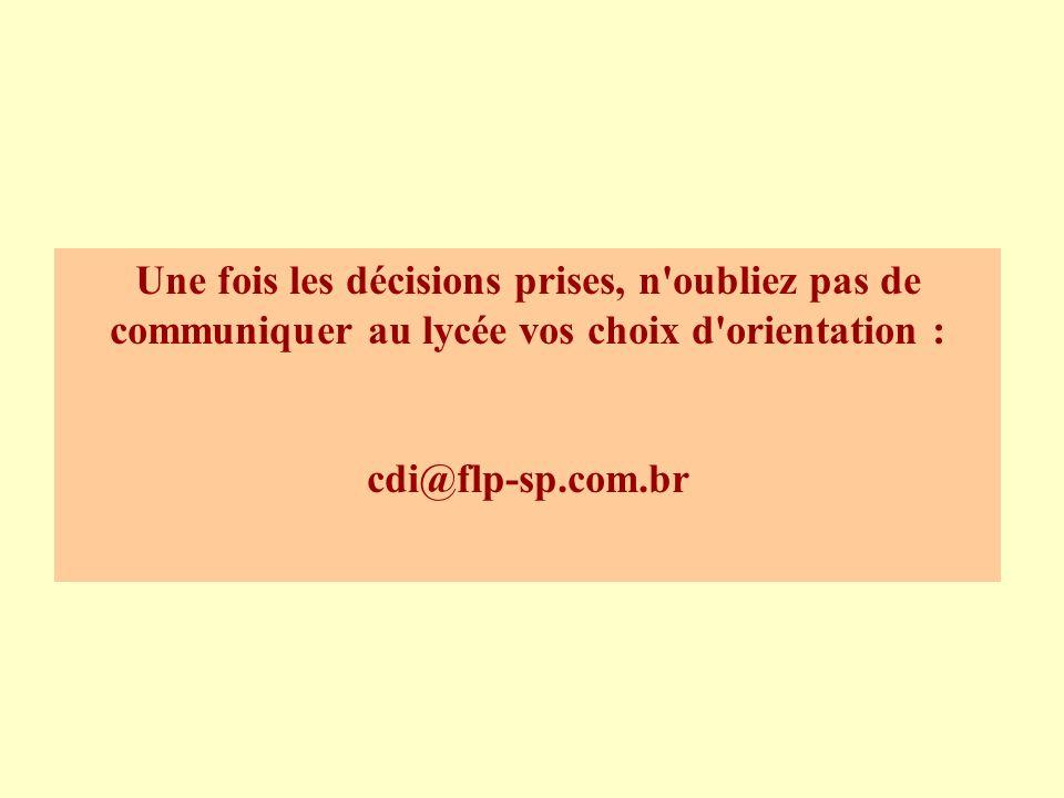 Une fois les décisions prises, n oubliez pas de communiquer au lycée vos choix d orientation : cdi@flp-sp.com.br