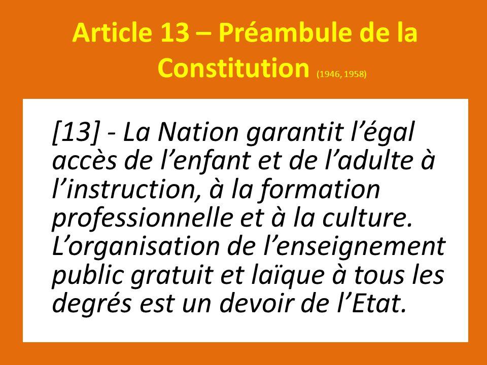 Article 13 – Préambule de la Constitution (1946, 1958) [13] - La Nation garantit légal accès de lenfant et de ladulte à linstruction, à la formation p