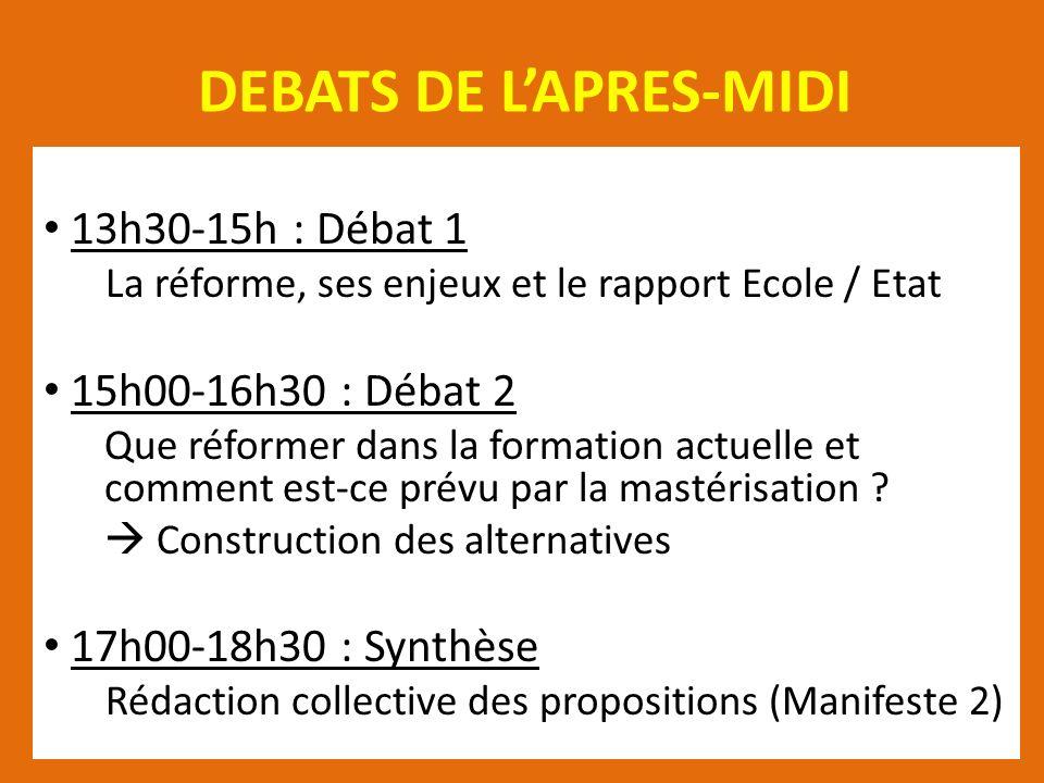DEBATS DE LAPRES-MIDI 13h30-15h : Débat 1 La réforme, ses enjeux et le rapport Ecole / Etat 15h00-16h30 : Débat 2 Que réformer dans la formation actue