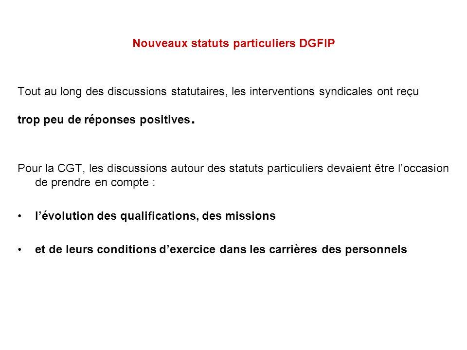 Nouveaux statuts particuliers DGFIP Tout au long des discussions statutaires, les interventions syndicales ont reçu trop peu de réponses positives. Po