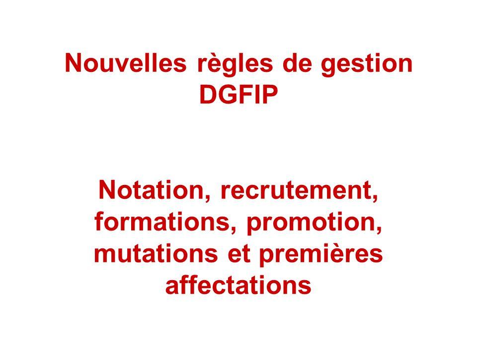 Nouvelles règles de gestion DGFIP Notation, recrutement, formations, promotion, mutations et premières affectations
