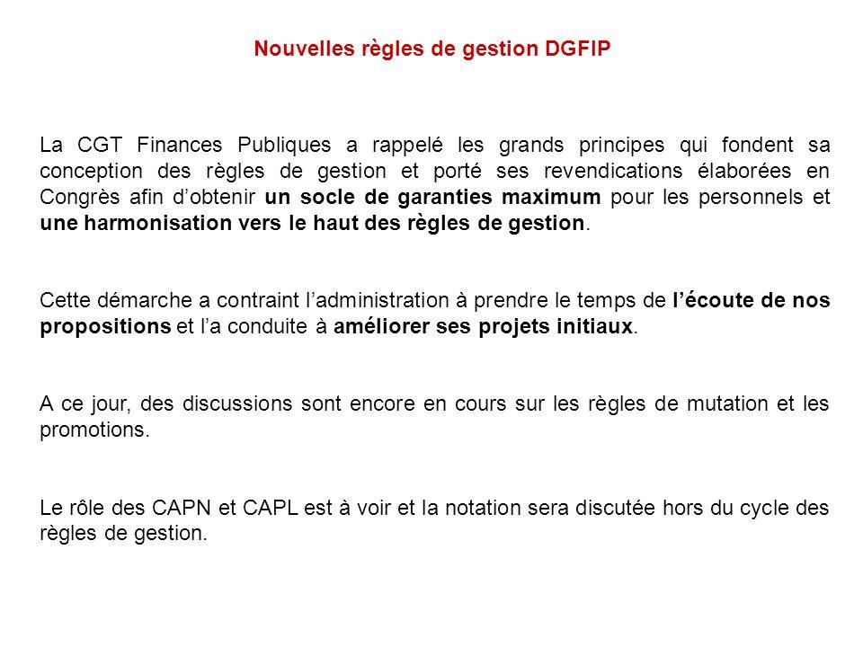 Nouvelles règles de gestion DGFIP La CGT Finances Publiques a rappelé les grands principes qui fondent sa conception des règles de gestion et porté se