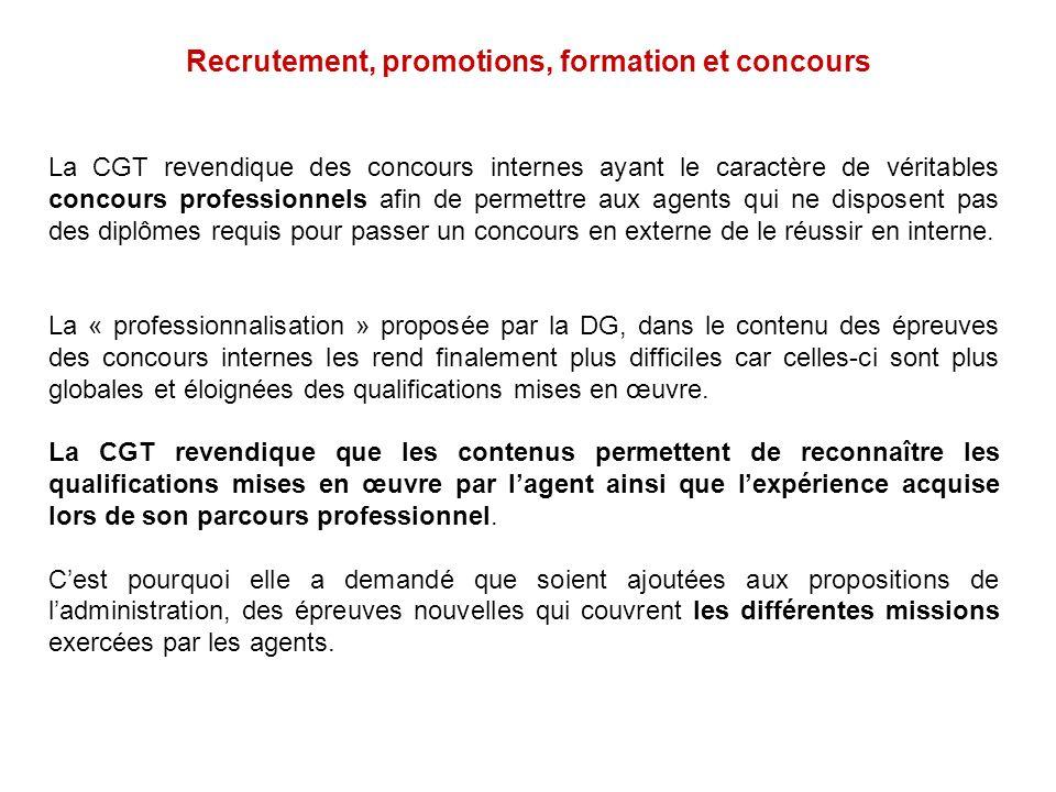 Recrutement, promotions, formation et concours La CGT revendique des concours internes ayant le caractère de véritables concours professionnels afin d
