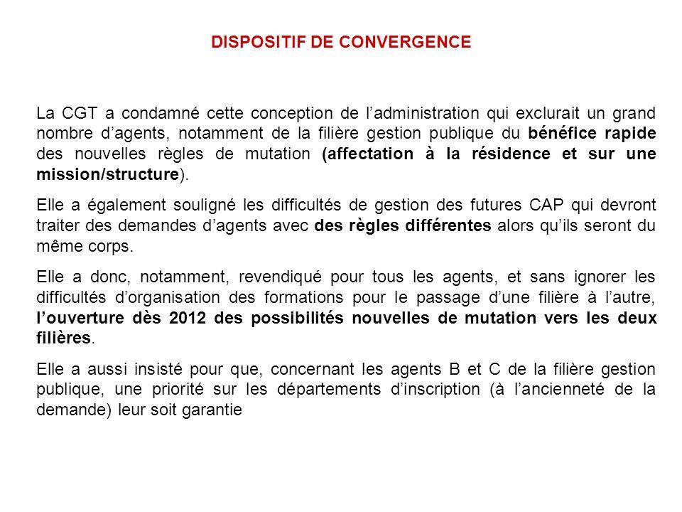 DISPOSITIF DE CONVERGENCE La CGT a condamné cette conception de ladministration qui exclurait un grand nombre dagents, notamment de la filière gestion