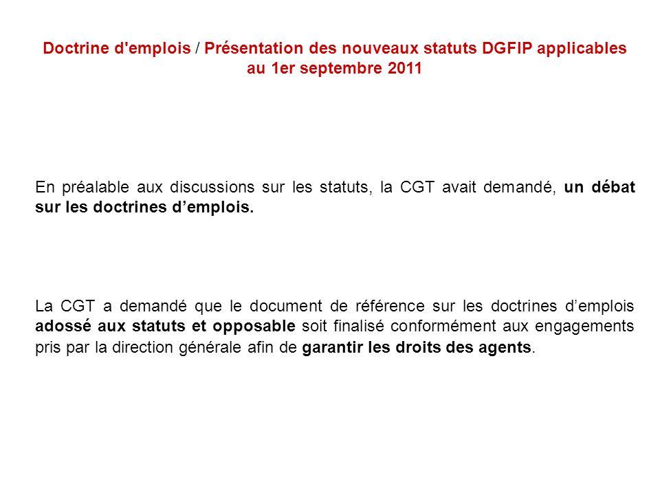 Doctrine d'emplois / Présentation des nouveaux statuts DGFIP applicables au 1er septembre 2011 En préalable aux discussions sur les statuts, la CGT av