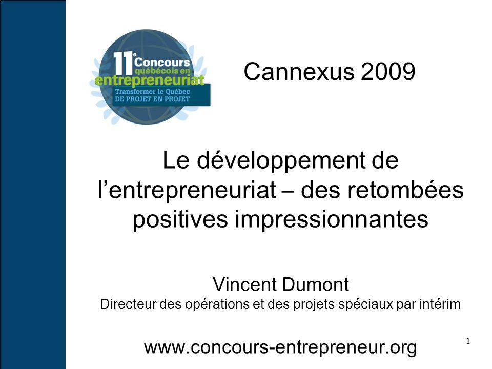1 Le développement de lentrepreneuriat – des retombées positives impressionnantes Vincent Dumont Directeur des opérations et des projets spéciaux par