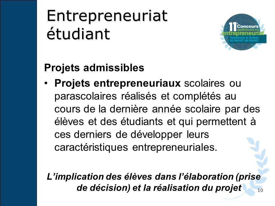 10 Projets admissibles Projets entrepreneuriaux scolaires ou parascolaires réalisés et complétés au cours de la dernière année scolaire par des élèves