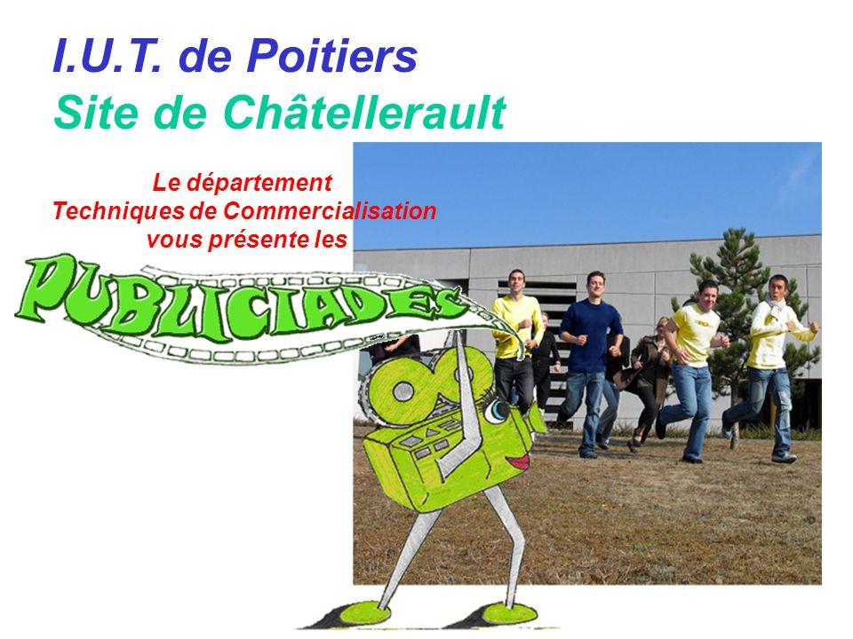 I.U.T. de Poitiers Site de Châtellerault Le département Techniques de Commercialisation vous présente les
