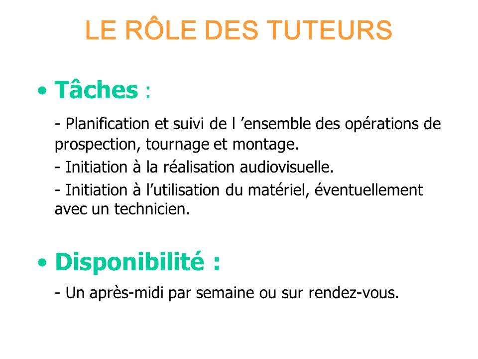 LE RÔLE DES TUTEURS Tâches : - Planification et suivi de l ensemble des opérations de prospection, tournage et montage. - Initiation à la réalisation