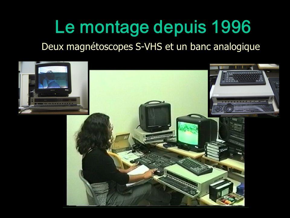 Le montage depuis 1996 Deux magnétoscopes S-VHS et un banc analogique