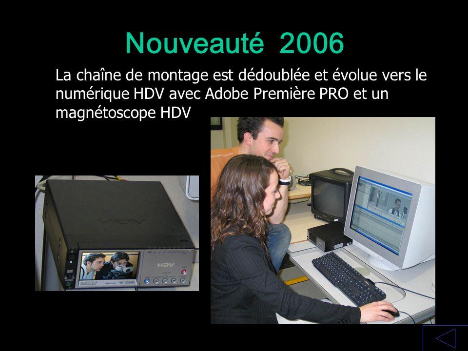 Nouveauté 2006 La chaîne de montage est dédoublée et évolue vers le numérique HDV avec Adobe Première PRO et un magnétoscope HDV