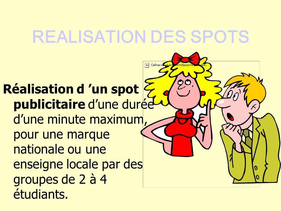 REALISATION DES SPOTS Réalisation d un spot publicitaire dune durée dune minute maximum, pour une marque nationale ou une enseigne locale par des grou