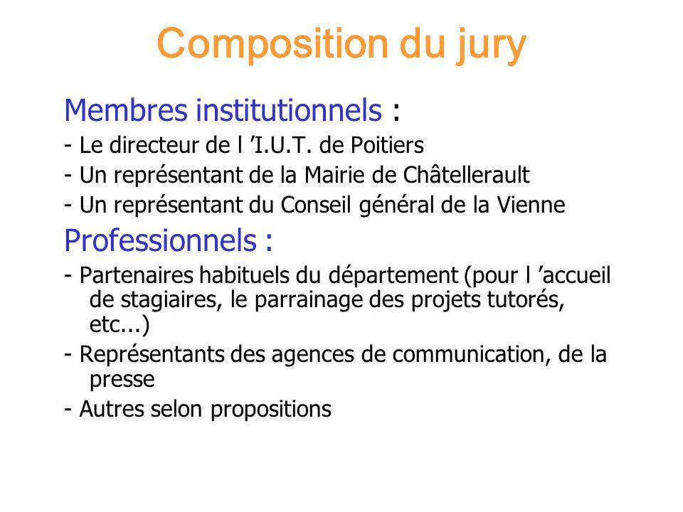 Composition du jury Membres institutionnels : - Le directeur de l I.U.T. de Poitiers - Un représentant de la Mairie de Châtellerault - Un représentant