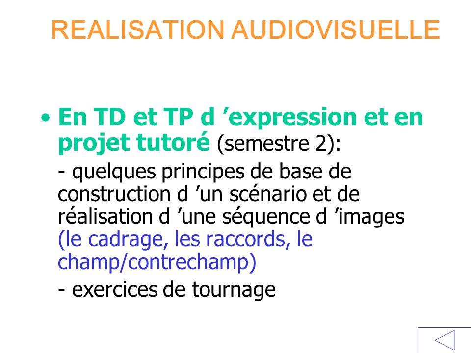 REALISATION AUDIOVISUELLE En TD et TP d expression et en projet tutoré (semestre 2): - quelques principes de base de construction d un scénario et de