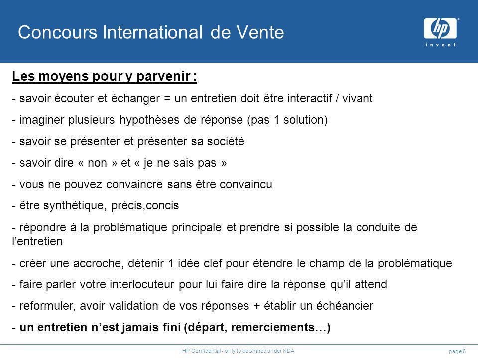 page 6 HP Confidential - only to be shared under NDA Les moyens pour y parvenir : - savoir écouter et échanger = un entretien doit être interactif / v
