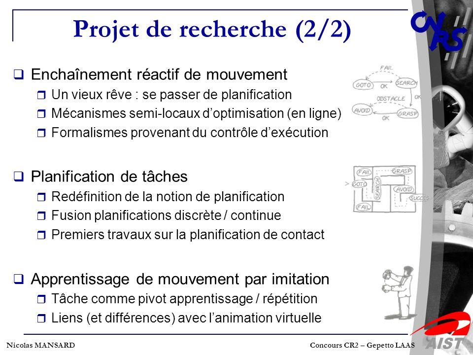 Nicolas MANSARD Concours CR2 – Gepetto LAAS Projet de recherche (2/2) Enchaînement réactif de mouvement Un vieux rêve : se passer de planification Méc