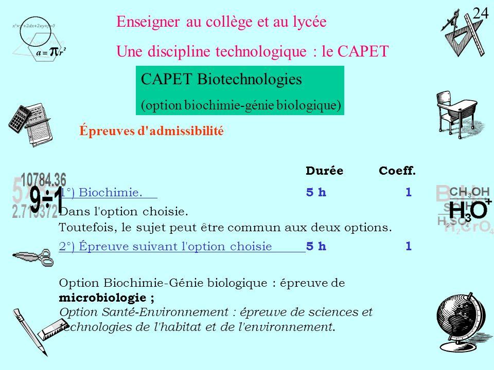 Enseigner au collège et au lycée Une discipline technologique : le CAPET CAPET Biotechnologies (option biochimie-génie biologique) Pré-requis : Licenc