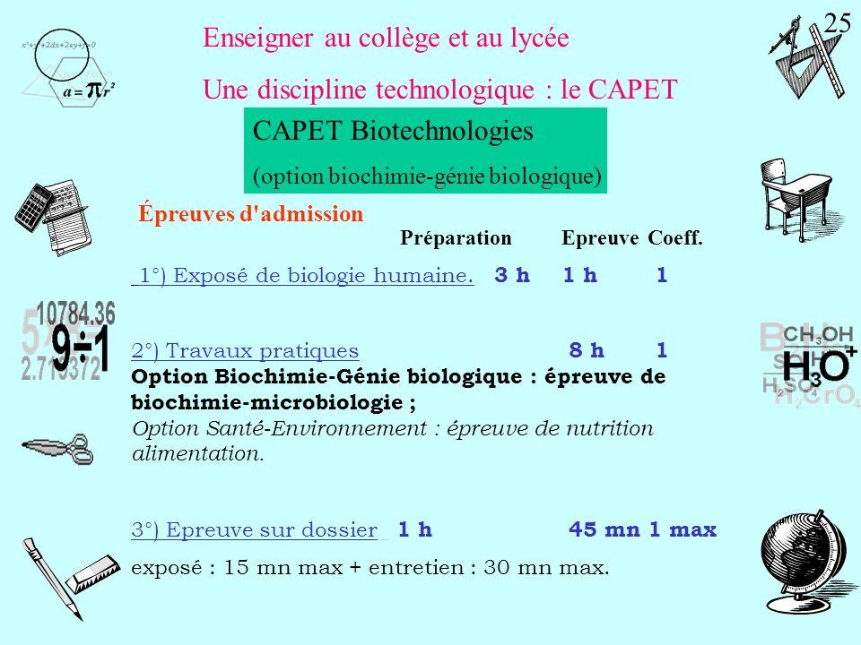 Enseigner au collège et au lycée Une discipline technologique : le CAPET CAPET Biotechnologies (option biochimie-génie biologique) Durée Coeff. 1°) Bi