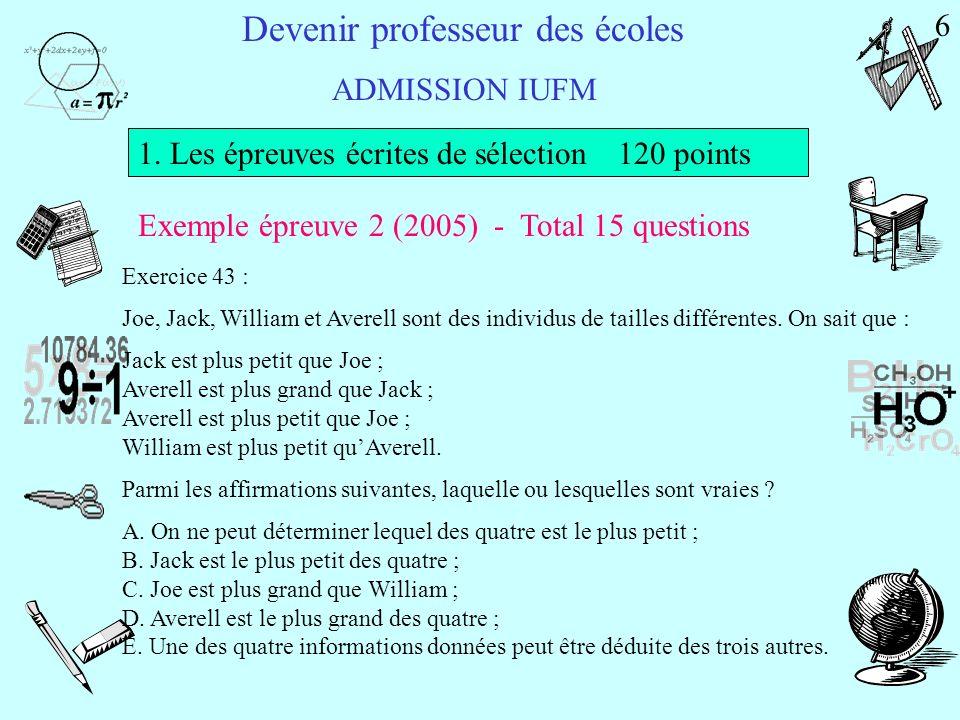 Devenir professeur des écoles ADMISSION IUFM 1. Les épreuves écrites de sélection 120 points 2 épreuves sous la forme de QCM Vise à vérifier la maîtri