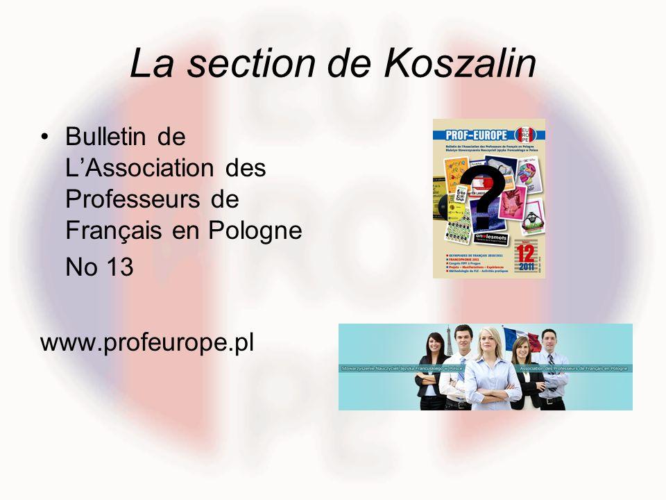 La section de Koszalin Bulletin de LAssociation des Professeurs de Français en Pologne No 13 www.profeurope.pl ?
